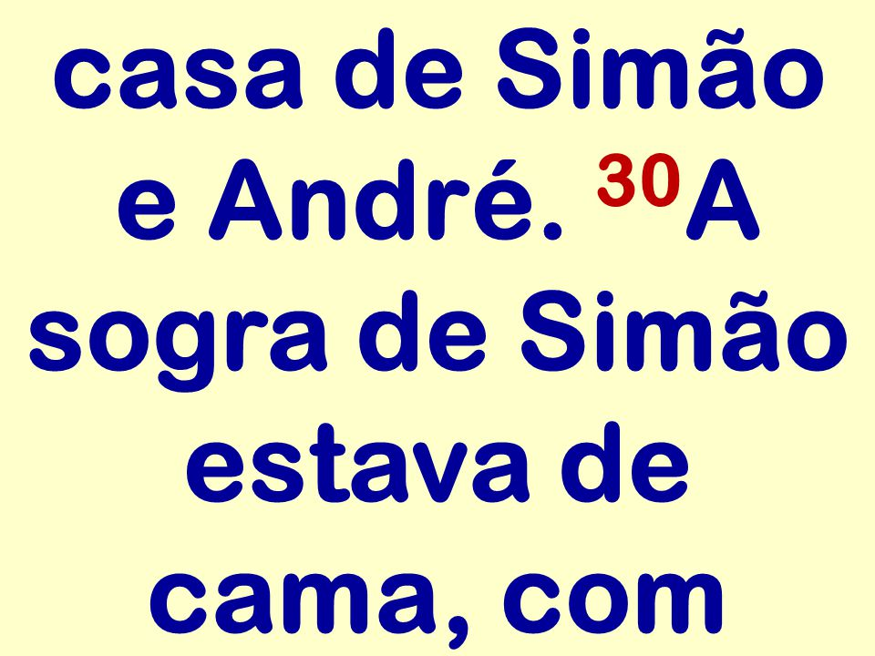 casa de Simão e André. 30A sogra de Simão estava de cama, com