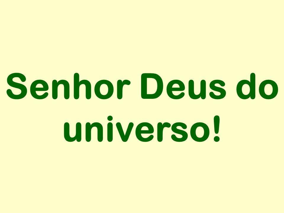 Senhor Deus do universo!
