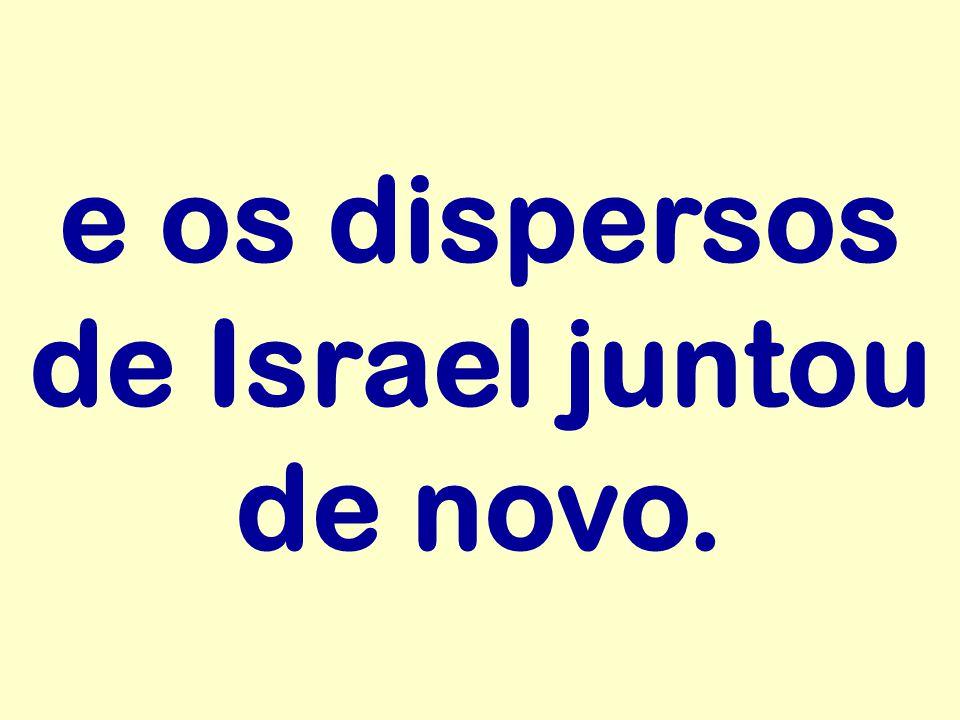 e os dispersos de Israel juntou de novo.