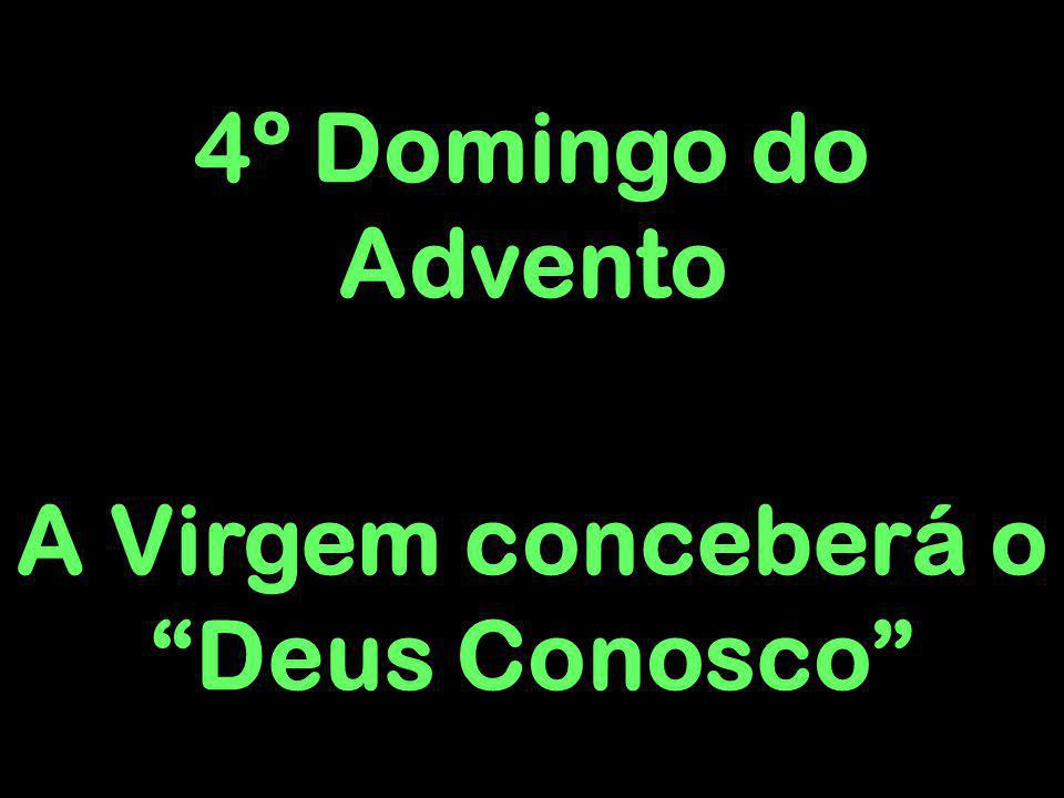 4º Domingo do Advento A Virgem conceberá o Deus Conosco