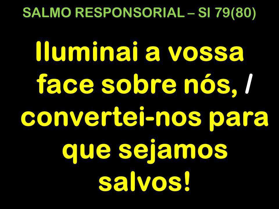 SALMO RESPONSORIAL – Sl 79(80)