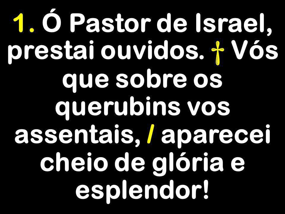 1. Ó Pastor de Israel, prestai ouvidos