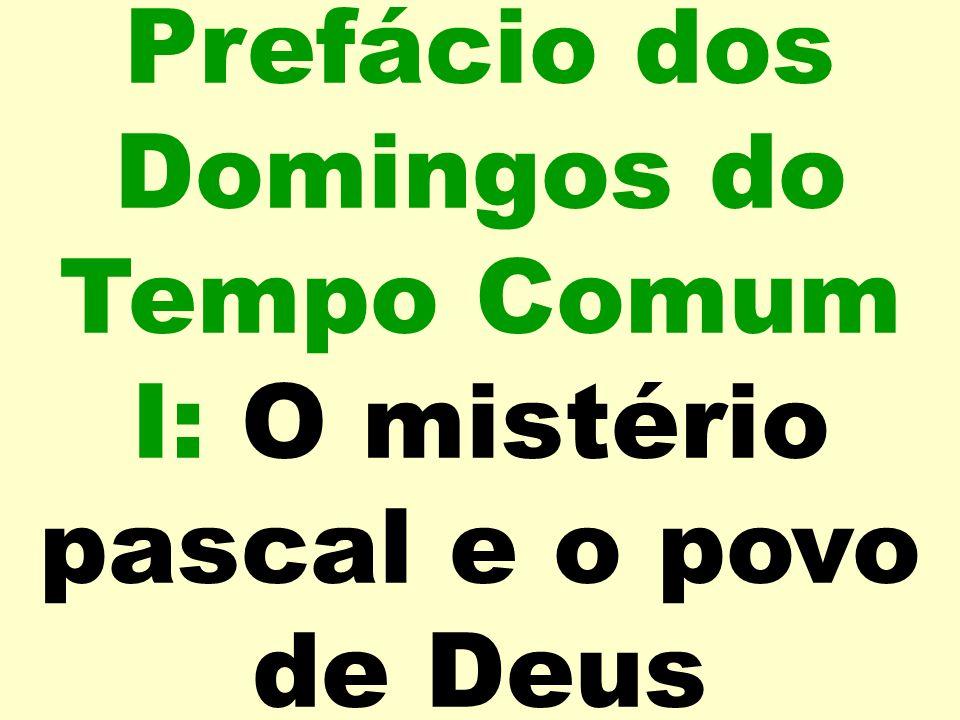 Prefácio dos Domingos do Tempo Comum I: O mistério pascal e o povo de Deus