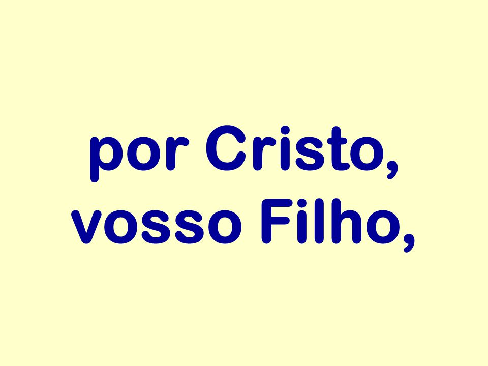 por Cristo, vosso Filho,