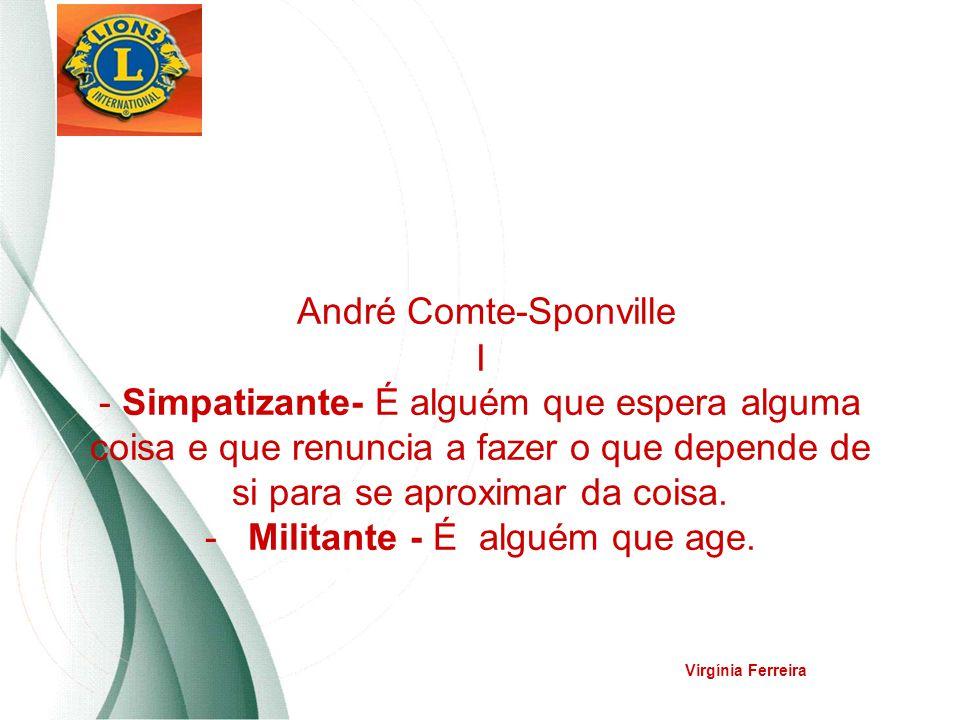 André Comte-Sponville I - Simpatizante- É alguém que espera alguma coisa e que renuncia a fazer o que depende de si para se aproximar da coisa. - Militante - É alguém que age.