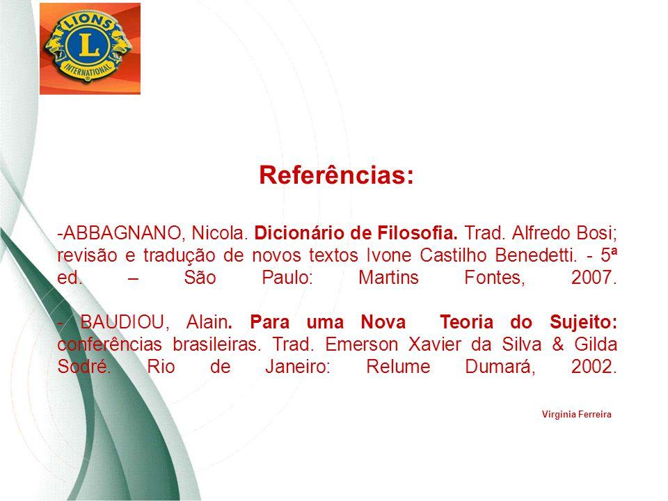 Referências: -ABBAGNANO, Nicola. Dicionário de Filosofia. Trad