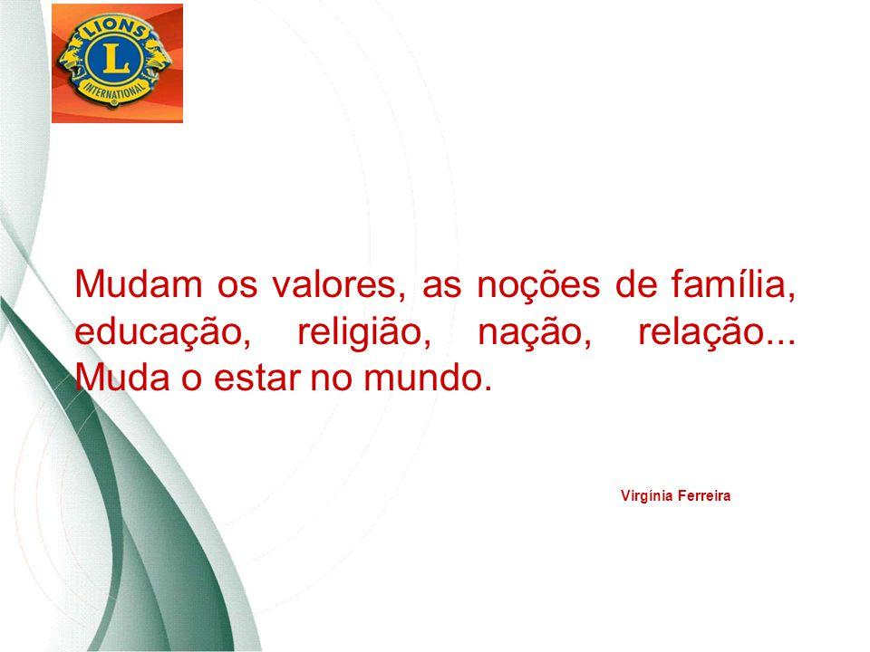 Mudam os valores, as noções de família, educação, religião, nação, relação... Muda o estar no mundo.