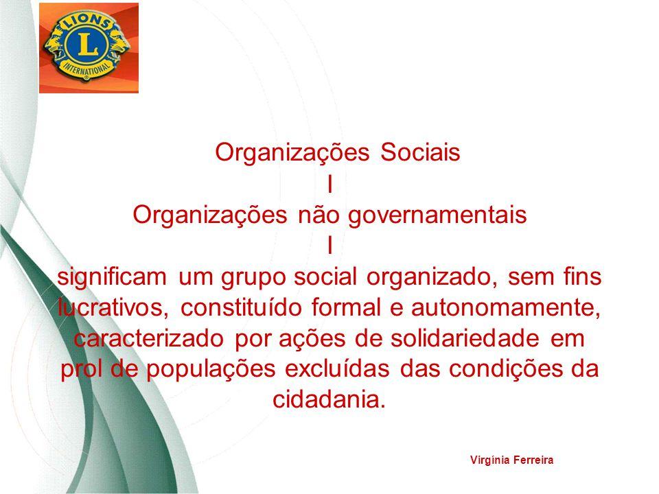 Organizações Sociais I Organizações não governamentais I significam um grupo social organizado, sem fins lucrativos, constituído formal e autonomamente, caracterizado por ações de solidariedade em prol de populações excluídas das condições da cidadania.