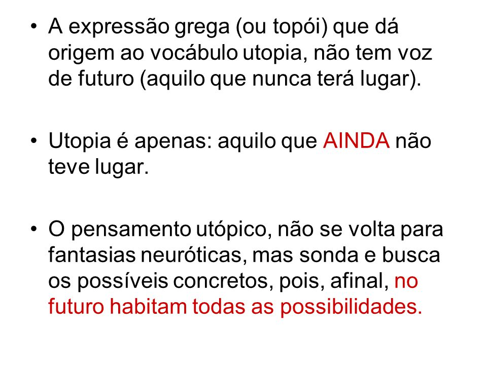 A expressão grega (ou topói) que dá origem ao vocábulo utopia, não tem voz de futuro (aquilo que nunca terá lugar).