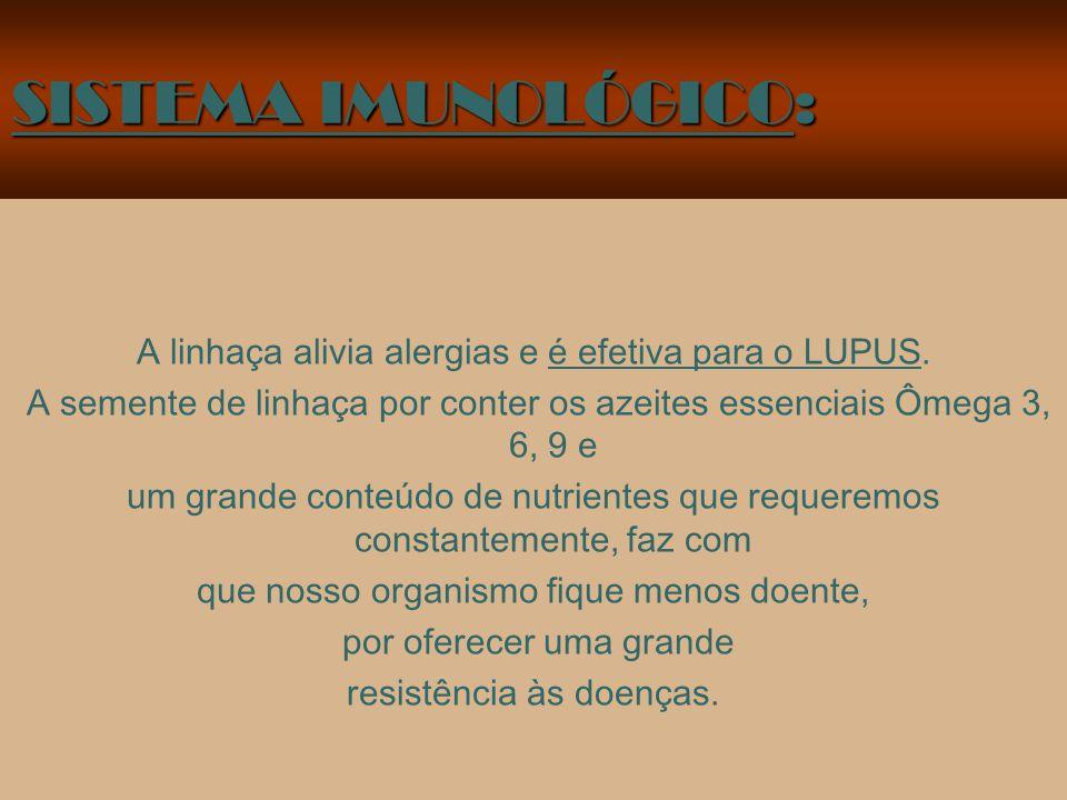 SISTEMA IMUNOLÓGICO: A linhaça alivia alergias e é efetiva para o LUPUS. A semente de linhaça por conter os azeites essenciais Ômega 3, 6, 9 e.