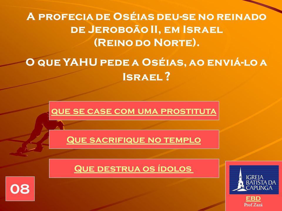 O que YAHU pede a Oséias, ao enviá-lo a Israel