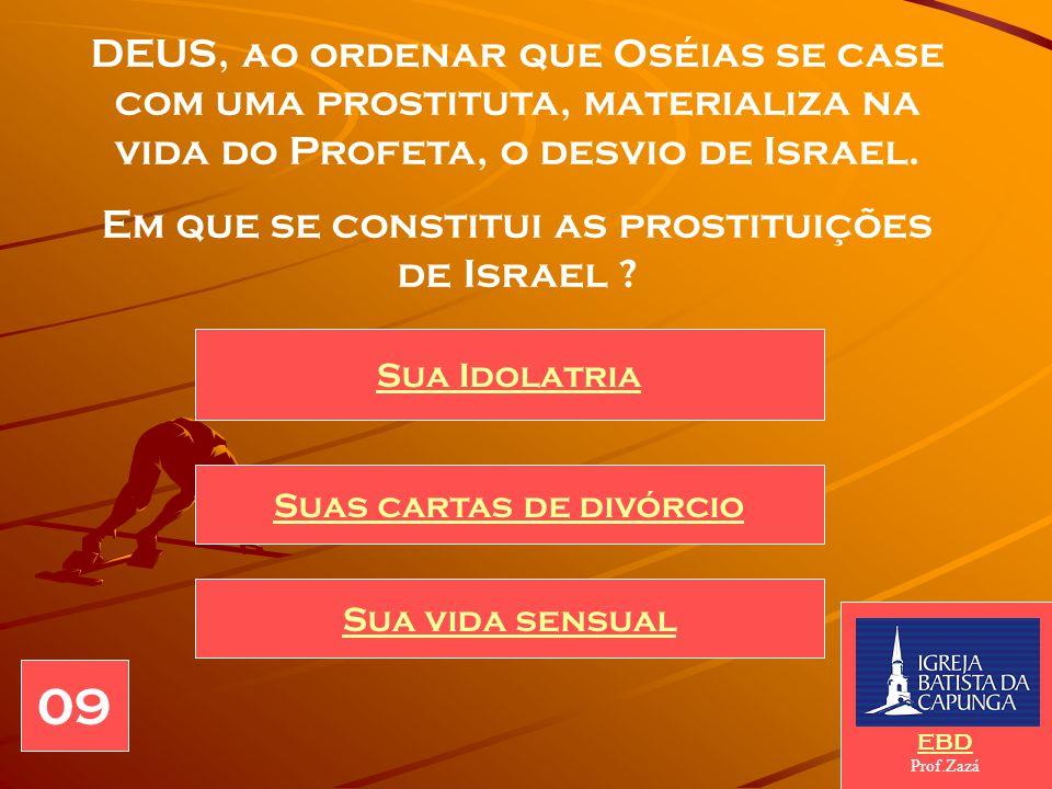 DEUS, ao ordenar que Oséias se case com uma prostituta, materializa na vida do Profeta, o desvio de Israel.