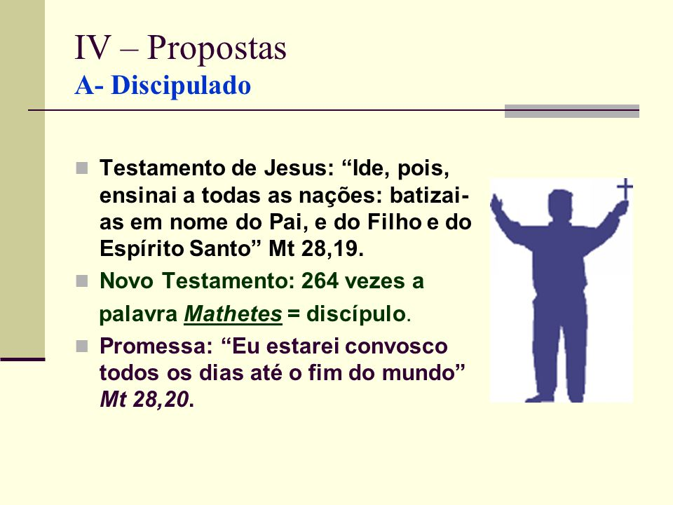 IV – Propostas A- Discipulado