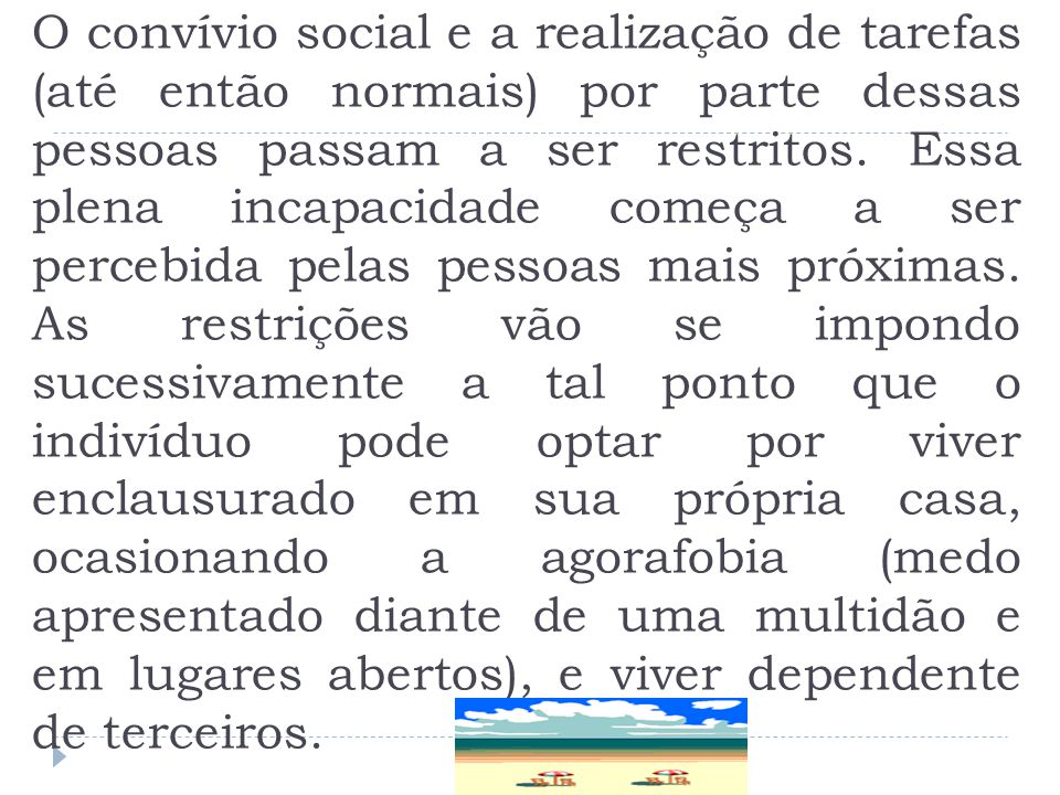 O convívio social e a realização de tarefas (até então normais) por parte dessas pessoas passam a ser restritos.