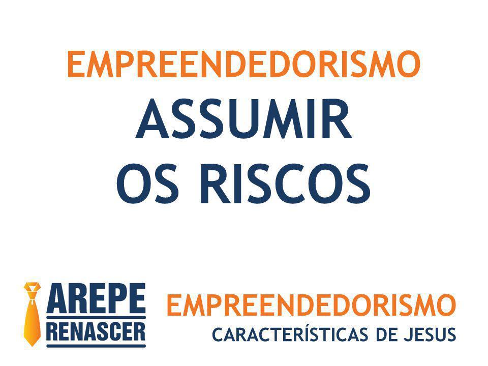 ASSUMIR OS RISCOS EMPREENDEDORISMO EMPREENDEDORISMO