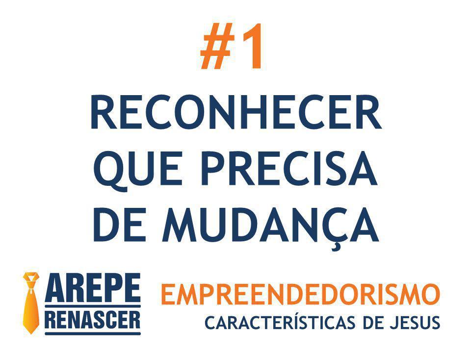 #1 RECONHECER QUE PRECISA DE MUDANÇA EMPREENDEDORISMO
