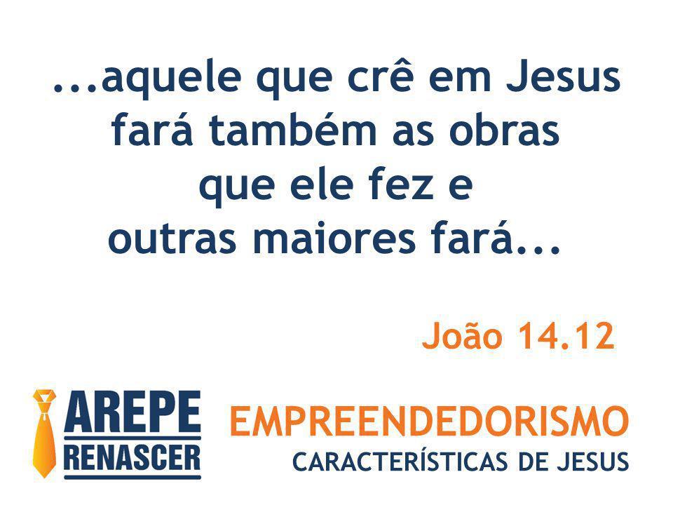 ...aquele que crê em Jesus fará também as obras que ele fez e
