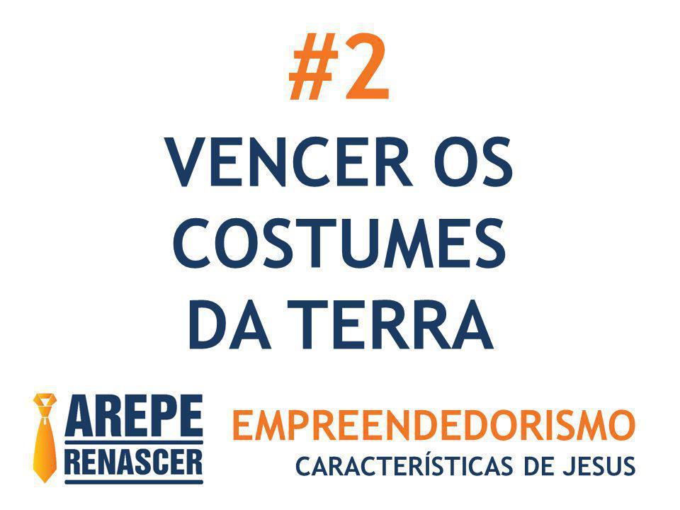 #2 VENCER OS COSTUMES DA TERRA EMPREENDEDORISMO