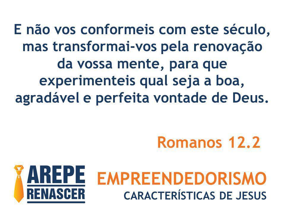EMPREENDEDORISMO Romanos 12.2 E não vos conformeis com este século,