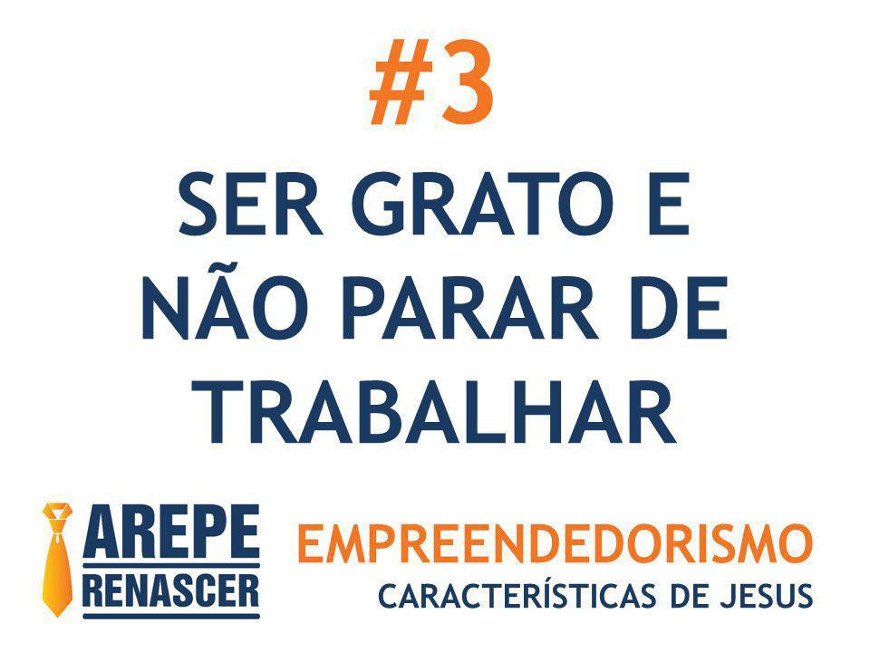 #3 SER GRATO E NÃO PARAR DE TRABALHAR EMPREENDEDORISMO