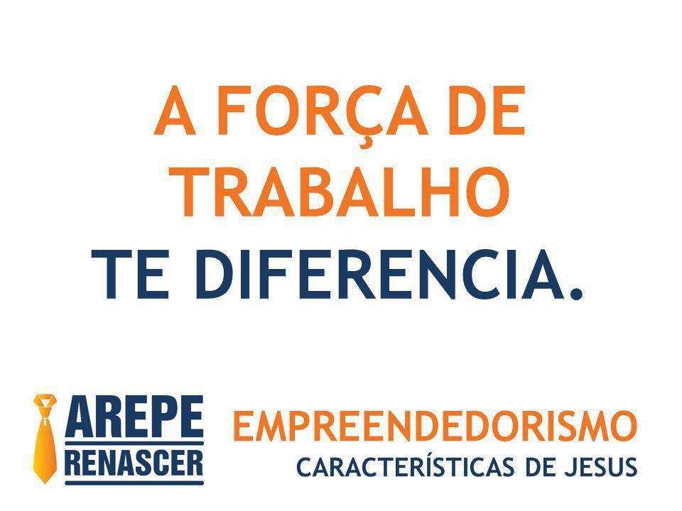 A FORÇA DE TRABALHO TE DIFERENCIA.