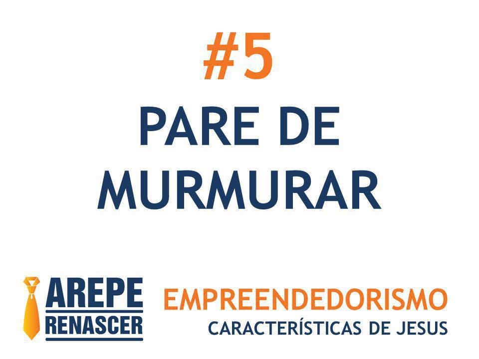 #5 PARE DE MURMURAR EMPREENDEDORISMO CARACTERÍSTICAS DE JESUS