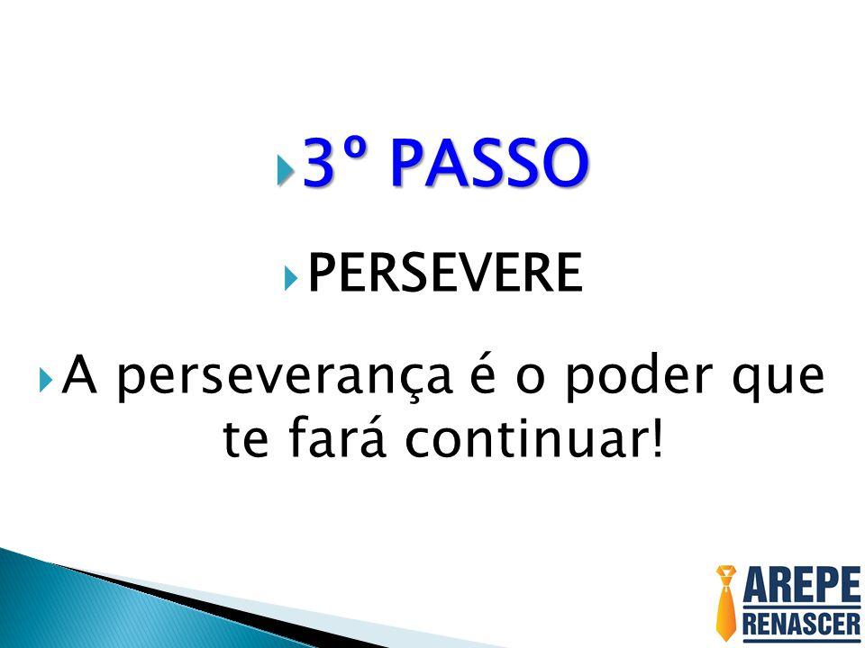 A perseverança é o poder que te fará continuar!