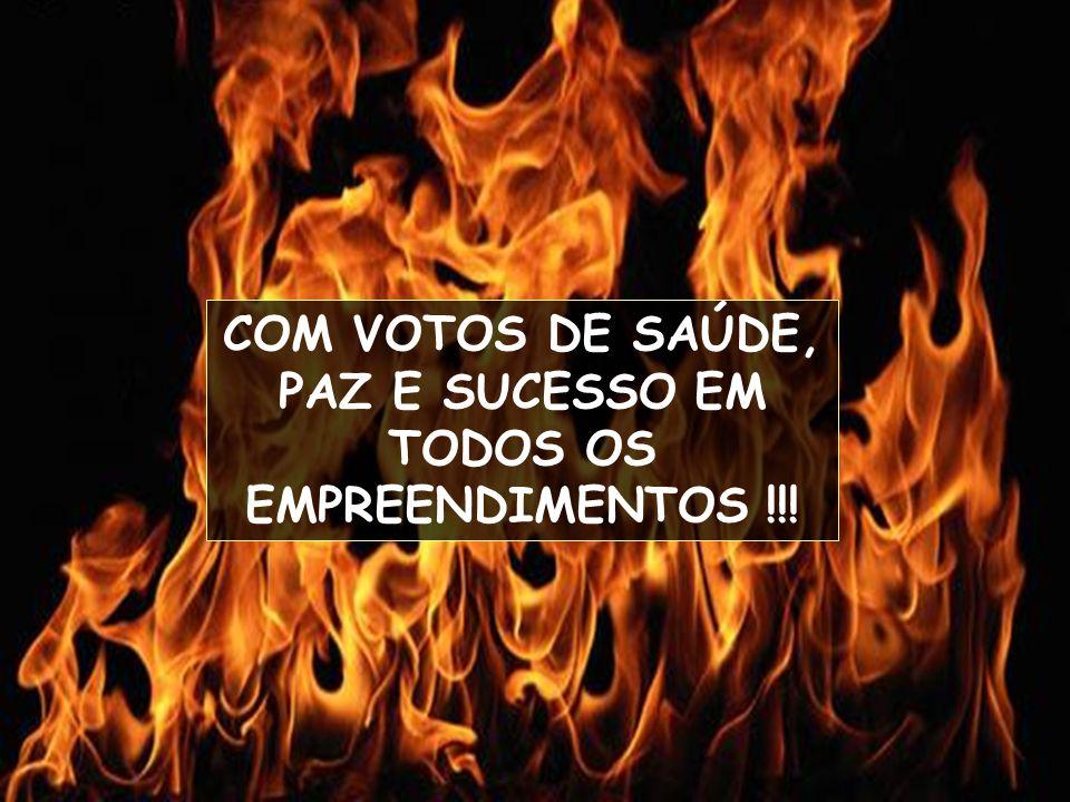 COM VOTOS DE SAÚDE, PAZ E SUCESSO EM TODOS OS EMPREENDIMENTOS !!!
