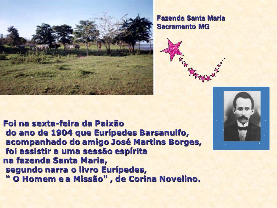 Foi na sexta-feira da Paixão do ano de 1904 que Eurípedes Barsanulfo,