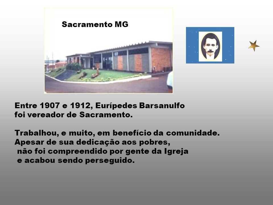 Sacramento MG Entre 1907 e 1912, Eurípedes Barsanulfo. foi vereador de Sacramento. Trabalhou, e muito, em benefício da comunidade.
