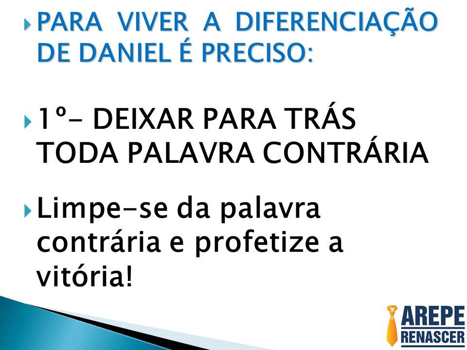 1º- DEIXAR PARA TRÁS TODA PALAVRA CONTRÁRIA