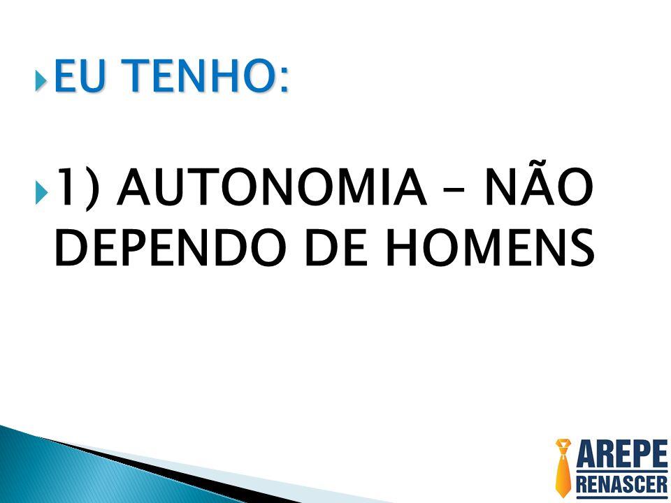 1) AUTONOMIA – NÃO DEPENDO DE HOMENS