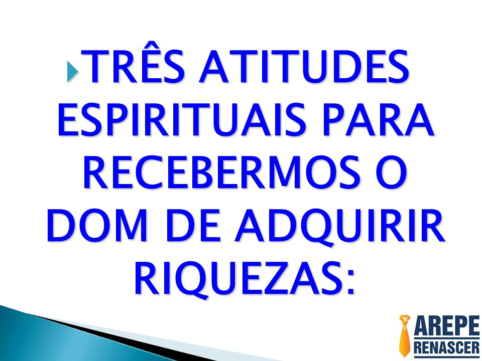 TRÊS ATITUDES ESPIRITUAIS PARA RECEBERMOS O DOM DE ADQUIRIR RIQUEZAS: