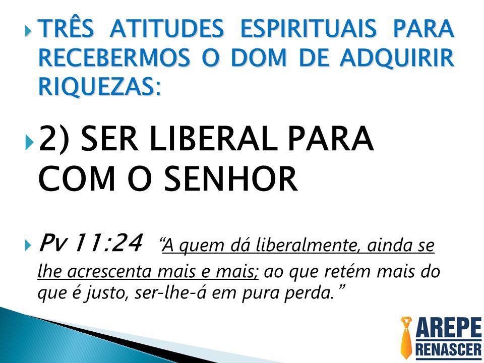 2) SER LIBERAL PARA COM O SENHOR