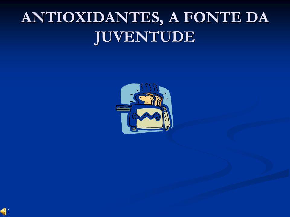 ANTIOXIDANTES, A FONTE DA JUVENTUDE