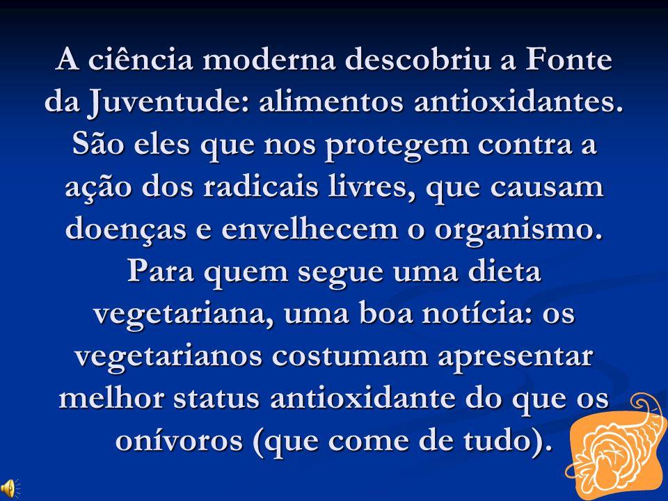A ciência moderna descobriu a Fonte da Juventude: alimentos antioxidantes.