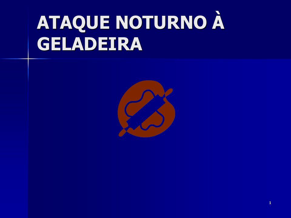 ATAQUE NOTURNO À GELADEIRA