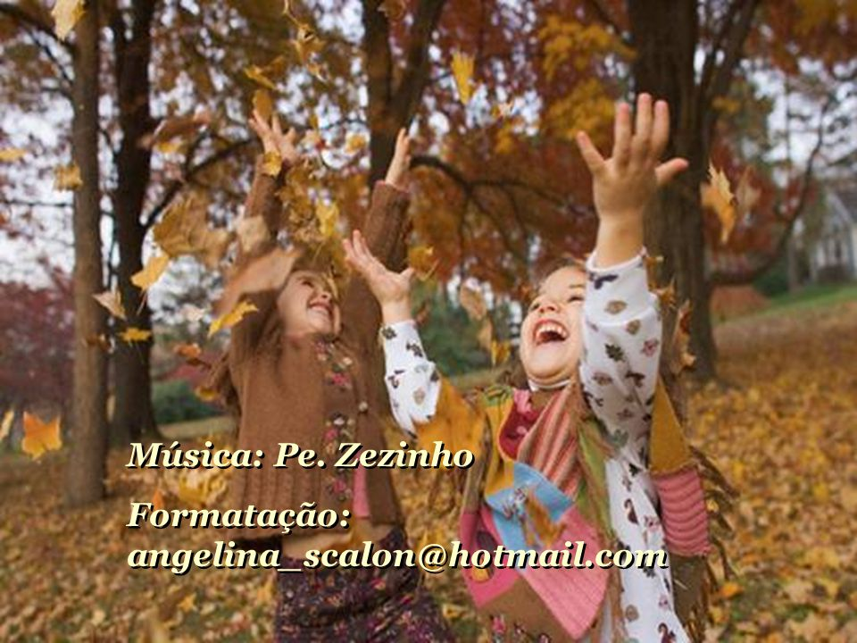 Música: Pe. Zezinho Formatação: angelina_scalon@hotmail.com