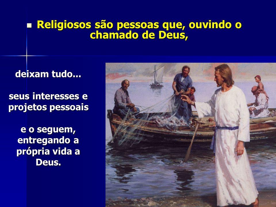 Religiosos são pessoas que, ouvindo o chamado de Deus,