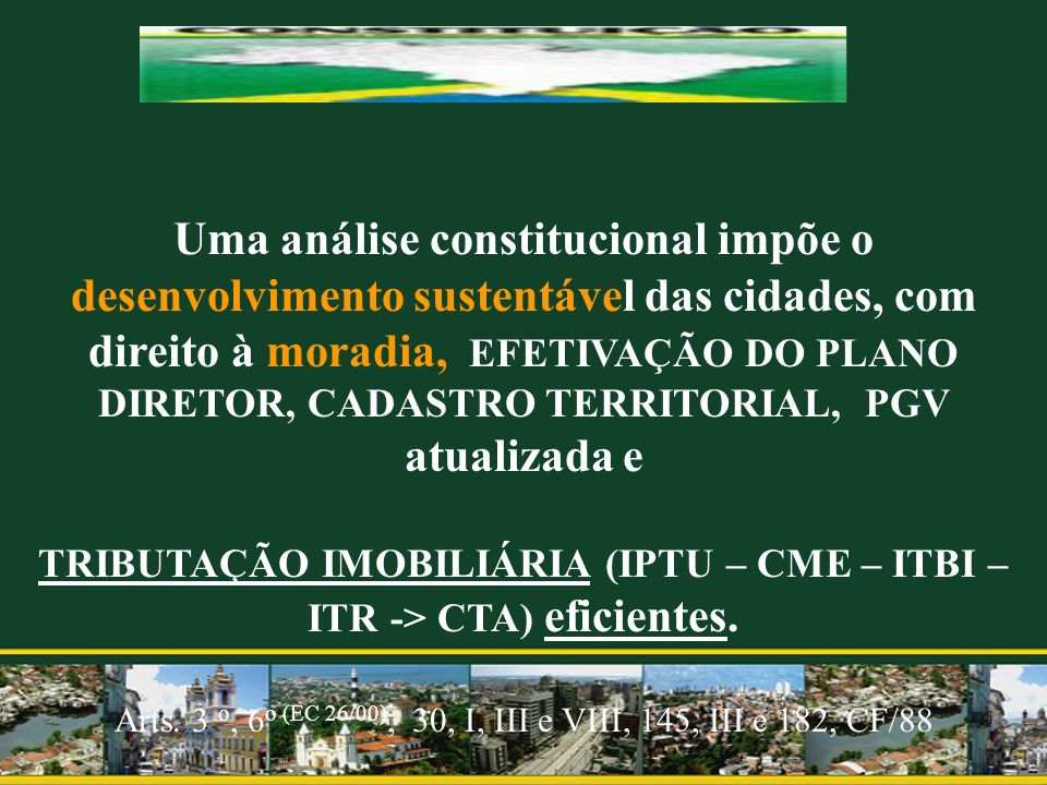 TRIBUTAÇÃO IMOBILIÁRIA (IPTU – CME – ITBI – ITR -> CTA) eficientes.