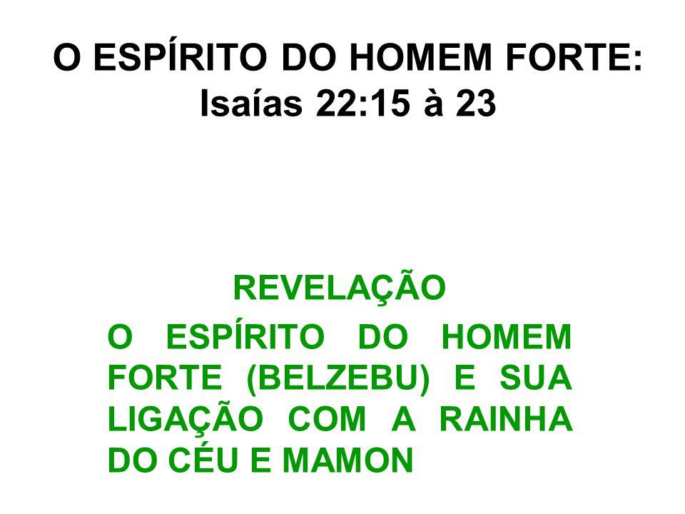 O ESPÍRITO DO HOMEM FORTE: Isaías 22:15 à 23
