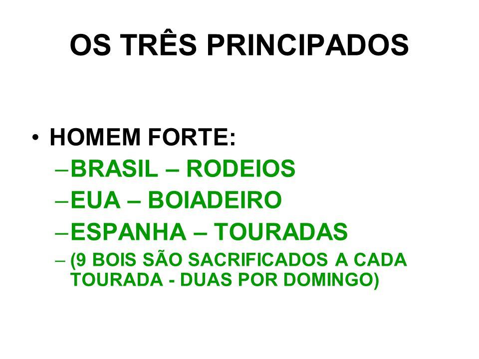 OS TRÊS PRINCIPADOS HOMEM FORTE: BRASIL – RODEIOS EUA – BOIADEIRO
