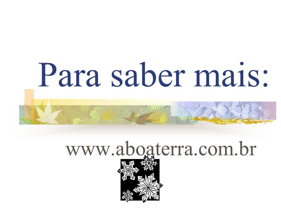 Para saber mais: www.aboaterra.com.br