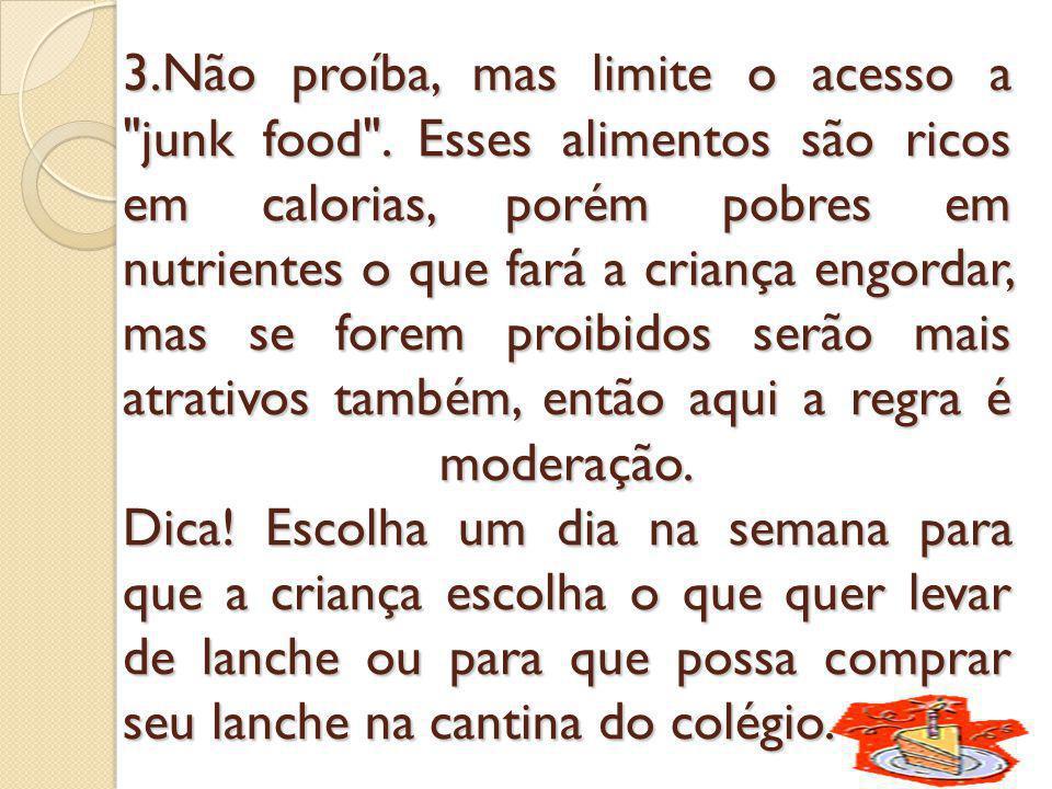 3. Não proíba, mas limite o acesso a junk food