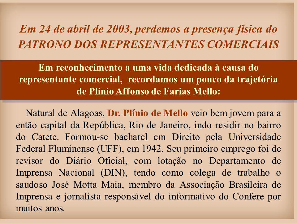 Em 24 de abril de 2003, perdemos a presença física do PATRONO DOS REPRESENTANTES COMERCIAIS