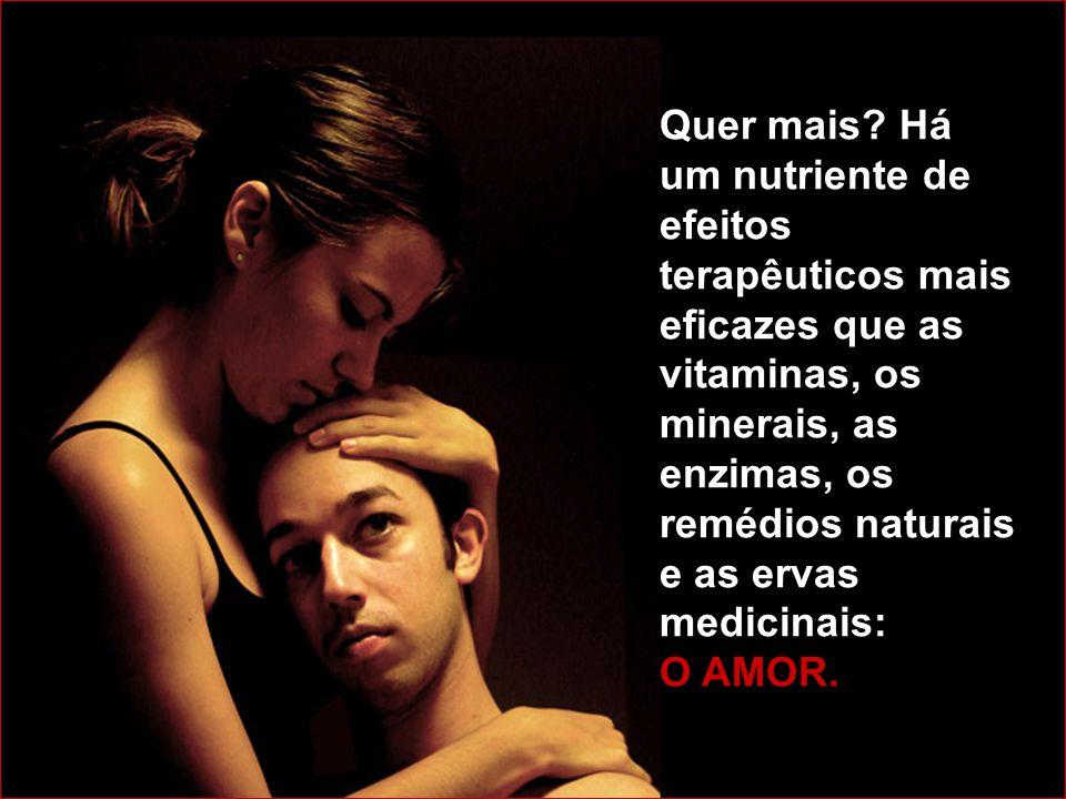 Quer mais Há um nutriente de efeitos terapêuticos mais eficazes que as vitaminas, os minerais, as enzimas, os remédios naturais e as ervas medicinais: