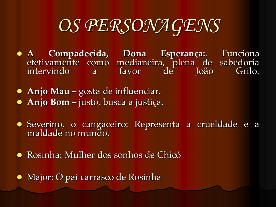 OS PERSONAGENS A Compadecida, Dona Esperança:. Funciona efetivamente como medianeira, plena de sabedoria intervindo a favor de João Grilo.