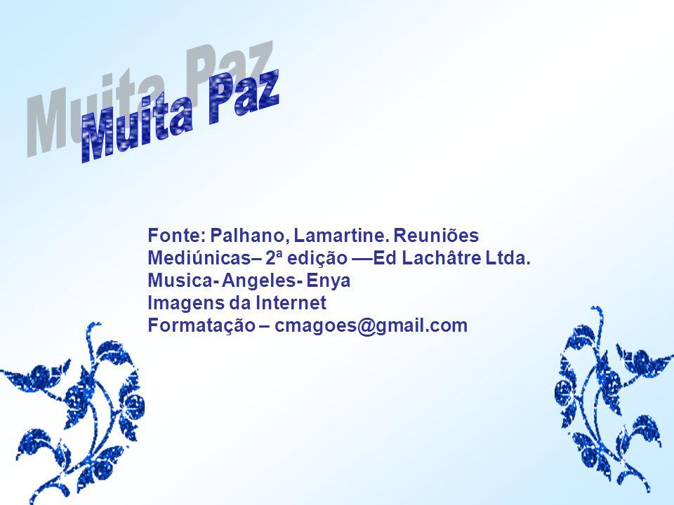 Muita Paz Fonte: Palhano, Lamartine. Reuniões Mediúnicas– 2ª edição ––Ed Lachâtre Ltda. Musica- Angeles- Enya.