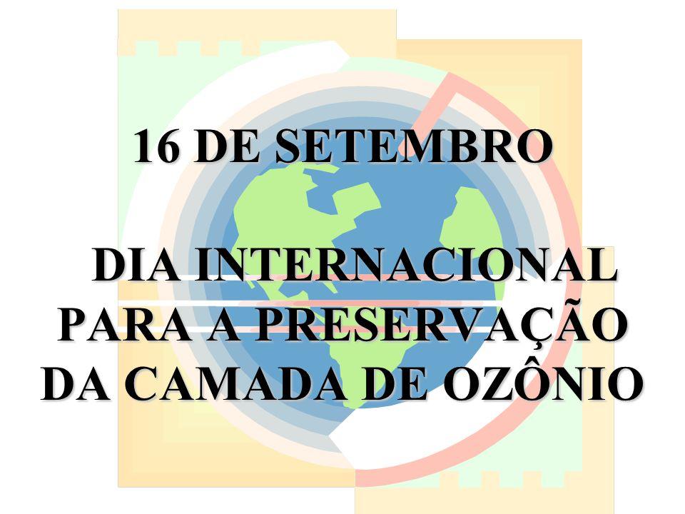 16 DE SETEMBRO DIA INTERNACIONAL PARA A PRESERVAÇÃO DA CAMADA DE OZÔNIO