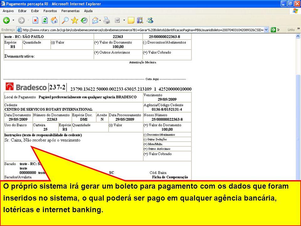 O próprio sistema irá gerar um boleto para pagamento com os dados que foram inseridos no sistema, o qual poderá ser pago em qualquer agência bancária, lotéricas e internet banking.